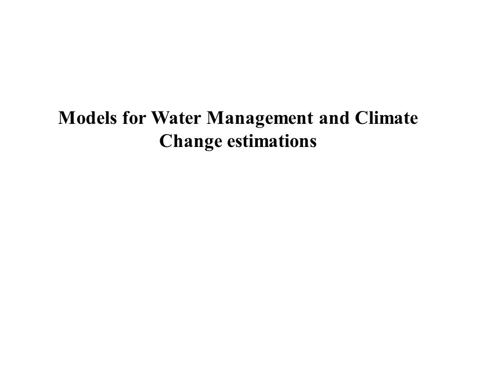 Models for Water Management and Climate Change estimations