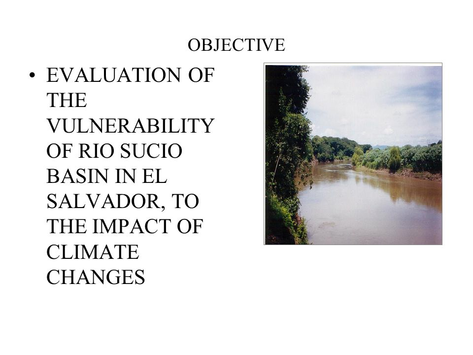 OBJECTIVE EVALUATION OF THE VULNERABILITY OF RIO SUCIO BASIN IN EL SALVADOR, TO THE IMPACT OF CLIMATE CHANGES
