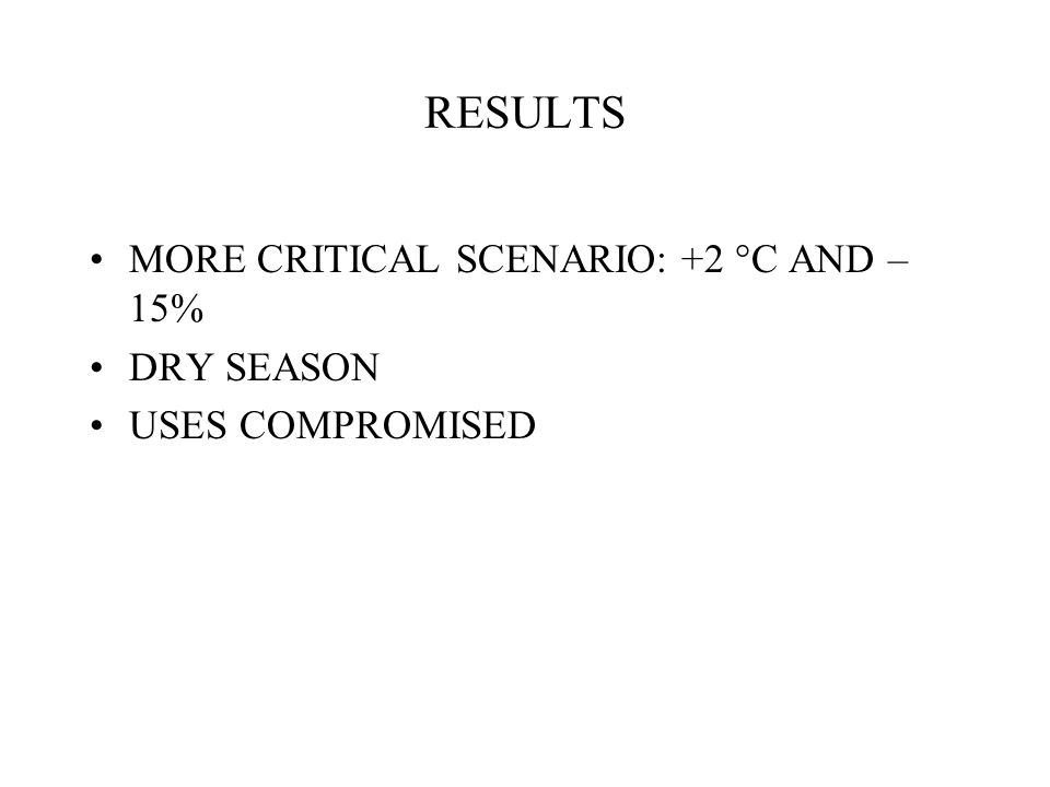 RESULTS MORE CRITICAL SCENARIO: +2 °C AND – 15% DRY SEASON USES COMPROMISED