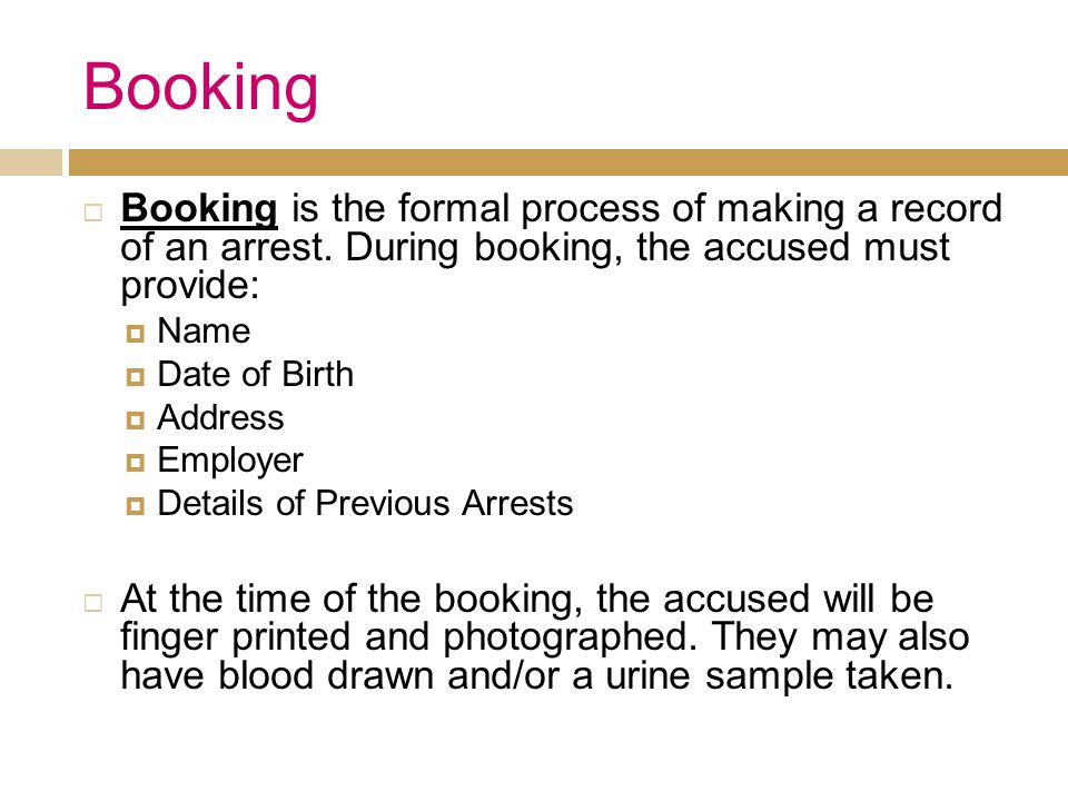Booking  Booking is the formal process of making a record of an arrest.