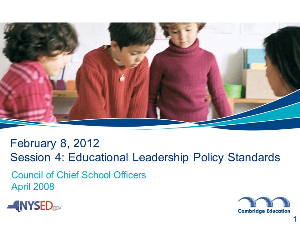 February 8, 2012 Session 4: Educational Leadership Policy Standards 1 Council of Chief School Officers April 2008