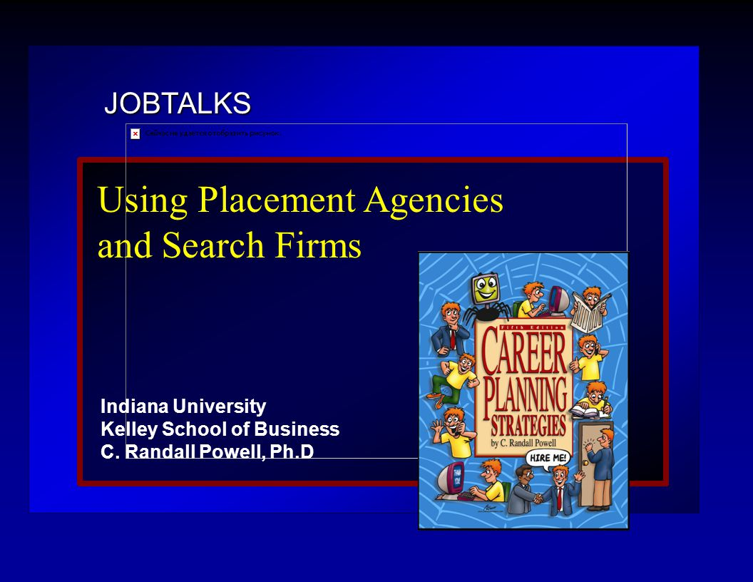 JOBTALKS Using Placement Agencies and Search Firms Indiana University Kelley School of Business C.