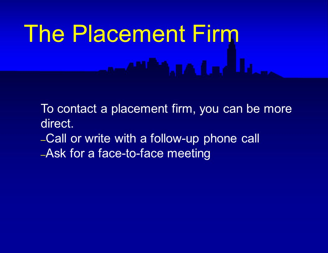 To contact a placement firm, you can be more direct.