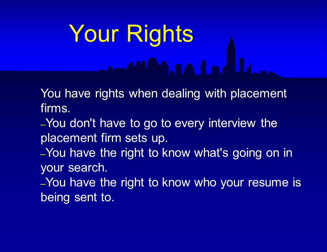 You have rights when dealing with placement firms.