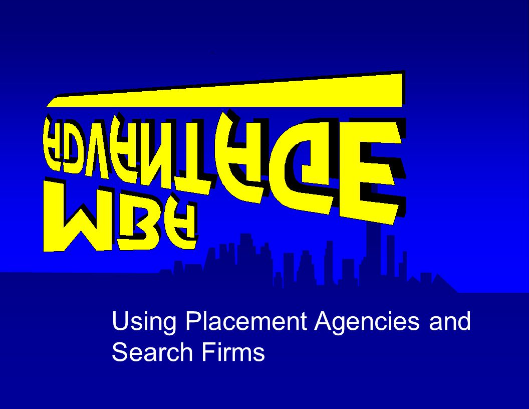 Using Placement Agencies and Search Firms Welcome