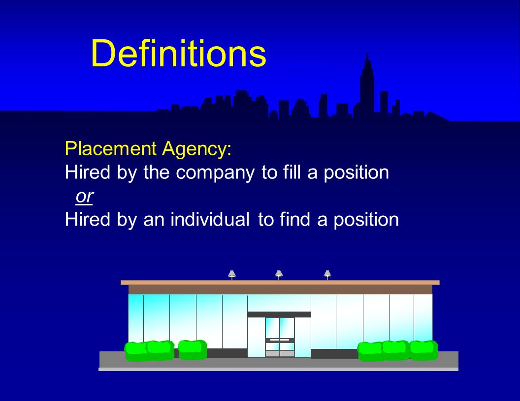 Placement Agency: Hired by the company to fill a position or Hired by an individual to find a position Definitions -- Placement Agency