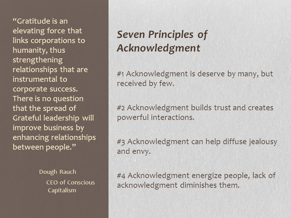 Seven Principles of Acknowledgment #1 Acknowledgment is deserve by many, but received by few.