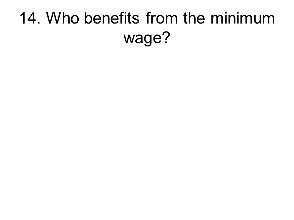 14. Who benefits from the minimum wage