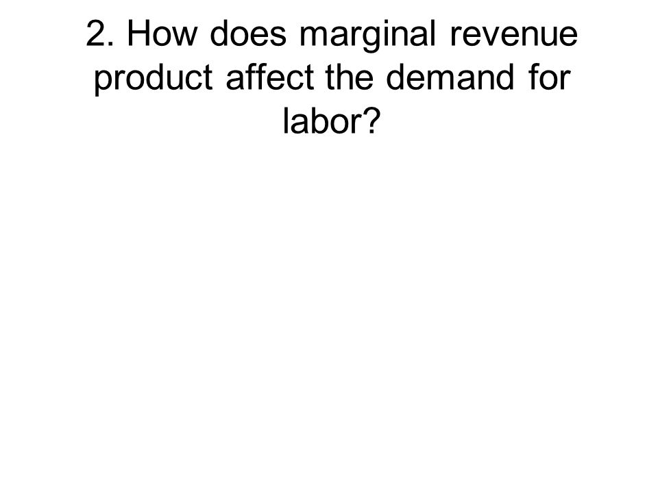 2. How does marginal revenue product affect the demand for labor