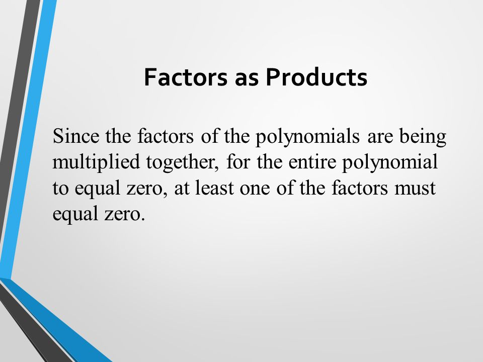 Factoring Polynomials Terms are Factors of a Polynomial if they equal the polynomial when multiplied together: