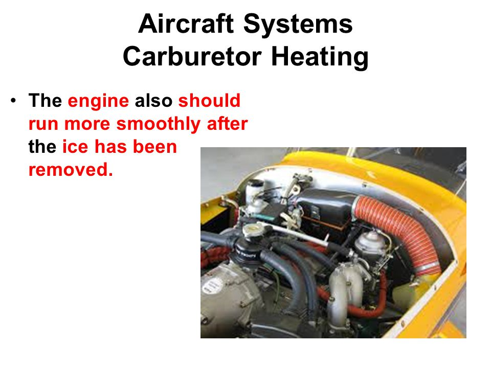 Aircraft Systems Carburetor Heating The engine also should run more smoothly after the ice has been removed.