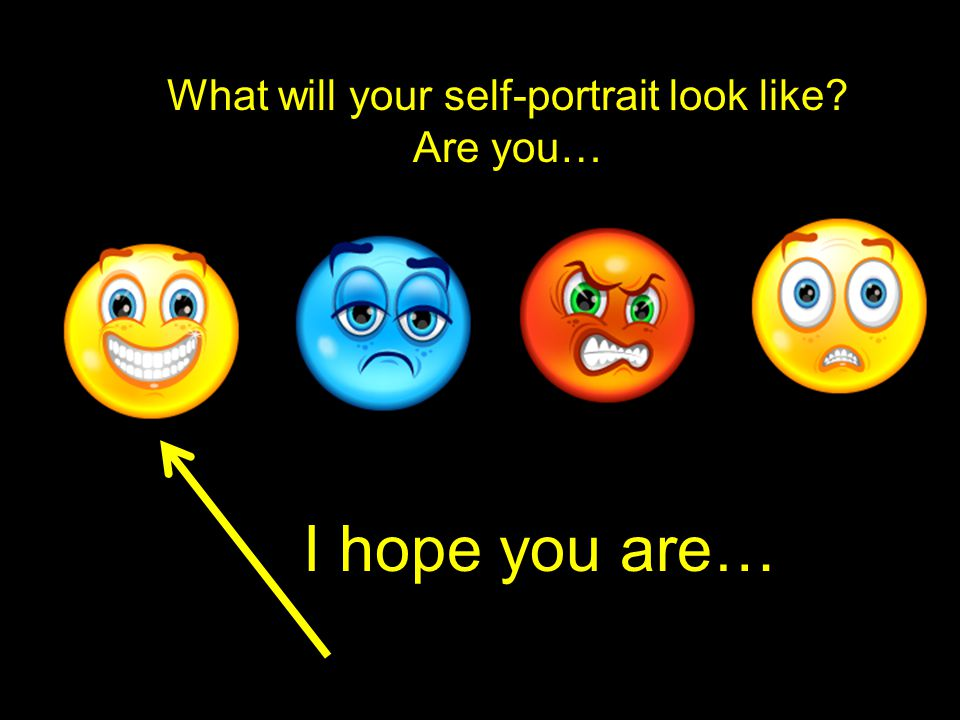 What will your self-portrait look like Are you… I hope you are…