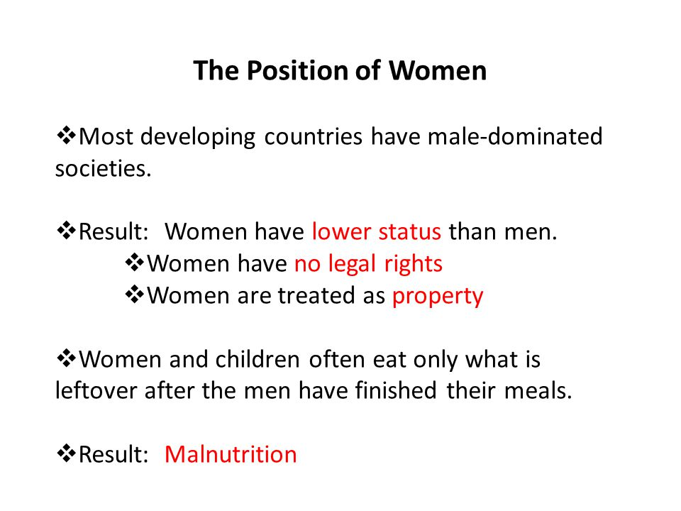 The Position of Women  Most developing countries have male-dominated societies.