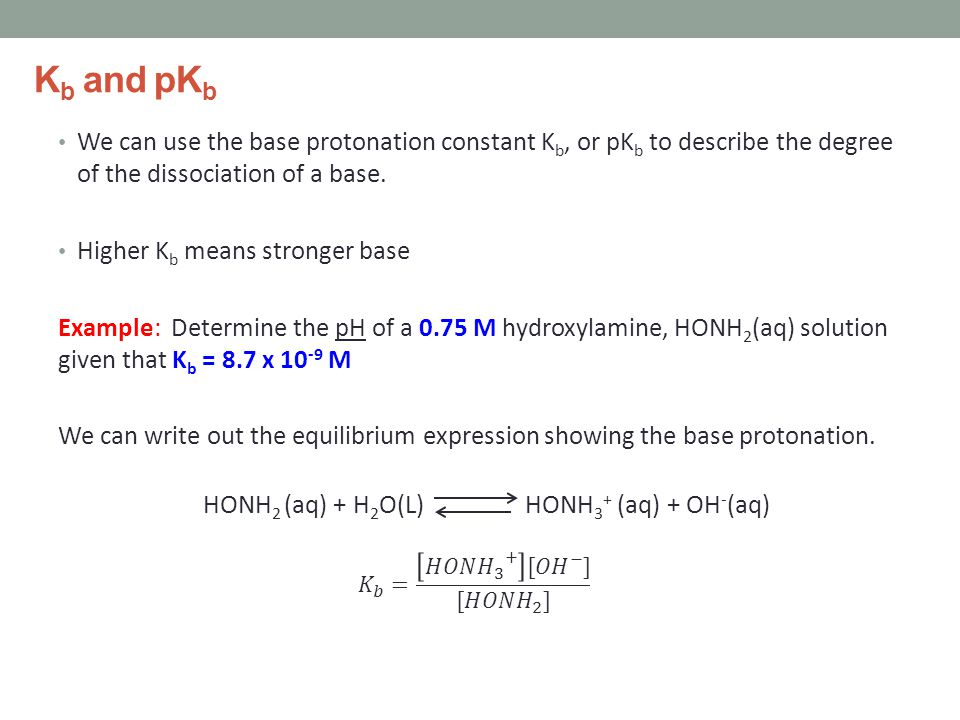 K b and pK b We can use the base protonation constant K b, or pK b to describe the degree of the dissociation of a base.