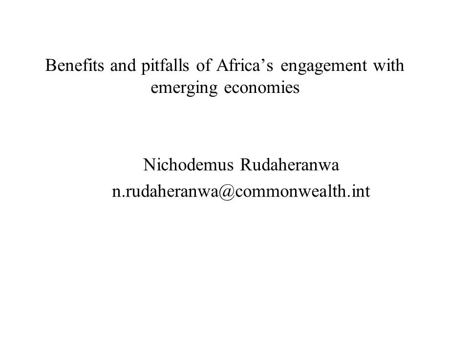 Benefits and pitfalls of Africa's engagement with emerging economies Nichodemus Rudaheranwa