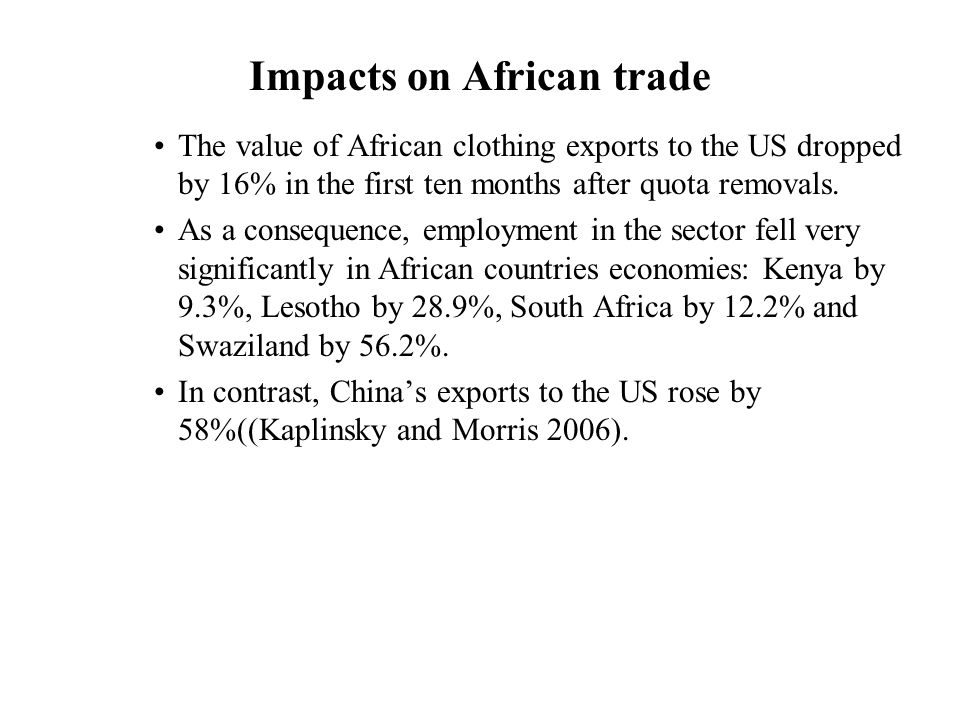 Impacts on African trade The value of African clothing exports to the US dropped by 16% in the first ten months after quota removals.