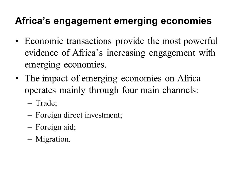 Africa's engagement emerging economies Economic transactions provide the most powerful evidence of Africa's increasing engagement with emerging economies.