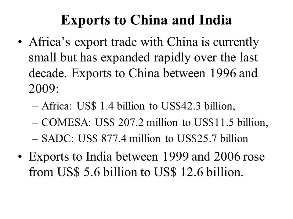 Exports to China and India Africa's export trade with China is currently small but has expanded rapidly over the last decade.