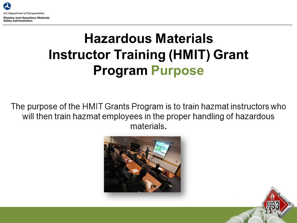 Hazardous Materials Instructor Training (HMIT) Grant Program Purpose The purpose of the HMIT Grants Program is to train hazmat instructors who will then train hazmat employees in the proper handling of hazardous materials.