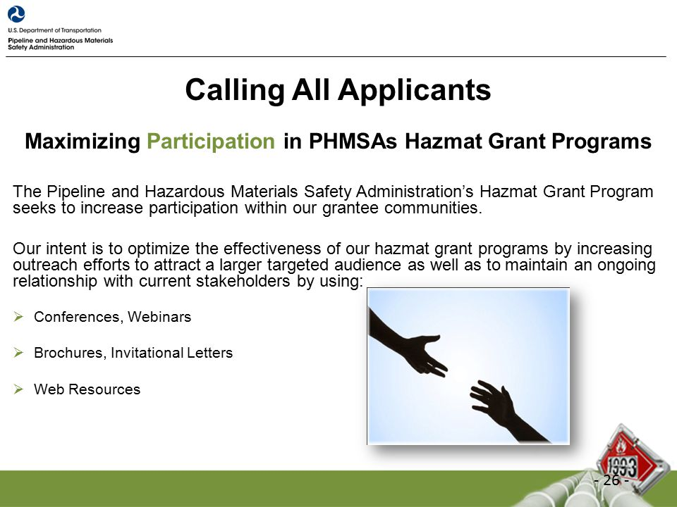 Calling All Applicants Maximizing Participation in PHMSAs Hazmat Grant Programs The Pipeline and Hazardous Materials Safety Administration's Hazmat Grant Program seeks to increase participation within our grantee communities.