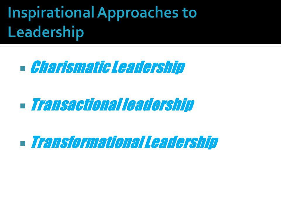  Charismatic Leadership  Transactional leadership  Transformational Leadership