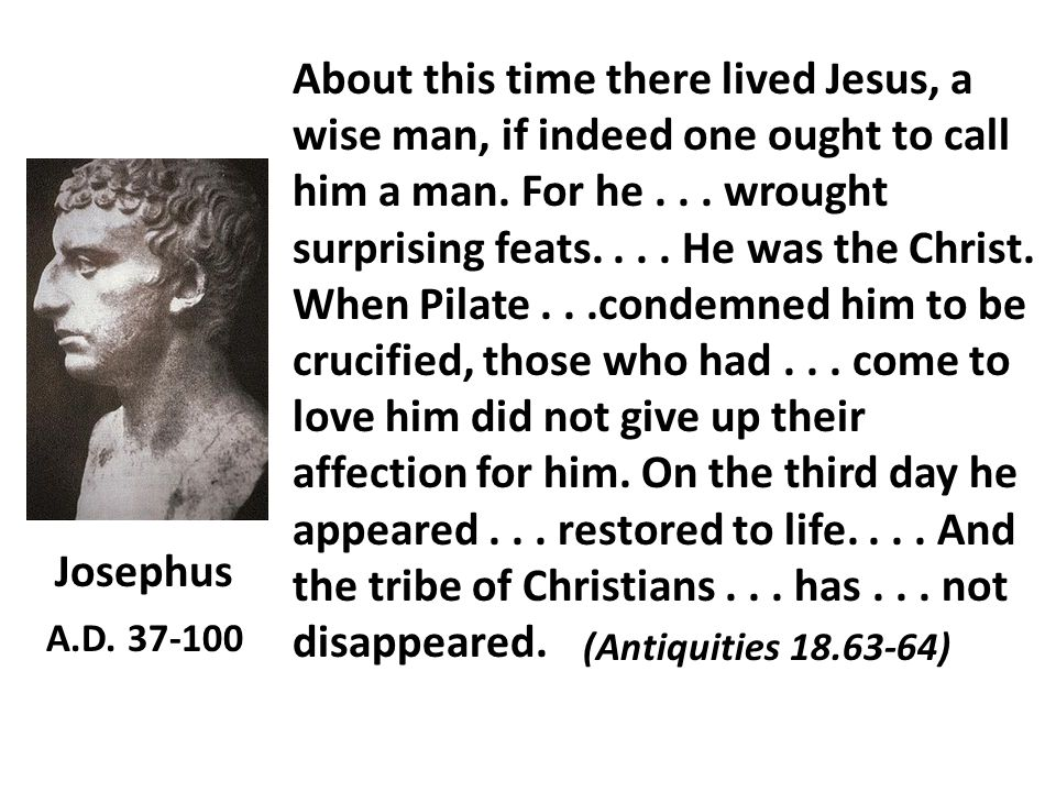 About this time there lived Jesus, a wise man, if indeed one ought to call him a man.