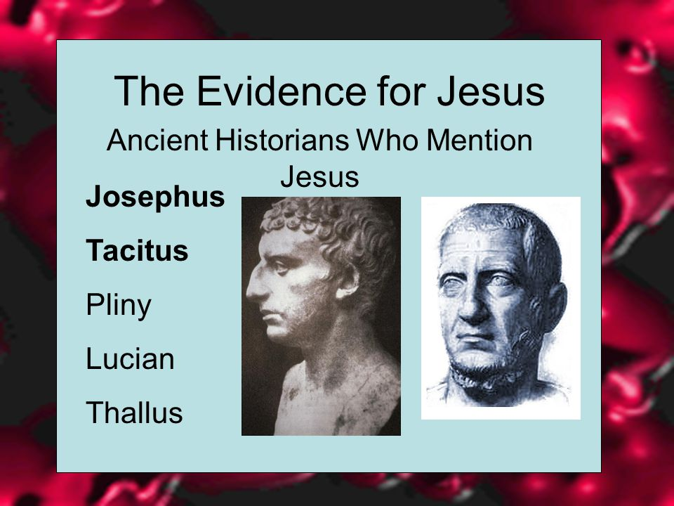 The Evidence for Jesus Ancient Historians Who Mention Jesus Josephus Tacitus Pliny Lucian Thallus