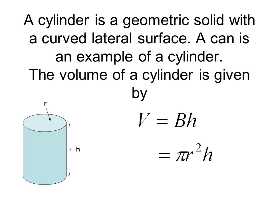 A cylinder is a geometric solid with a curved lateral surface.