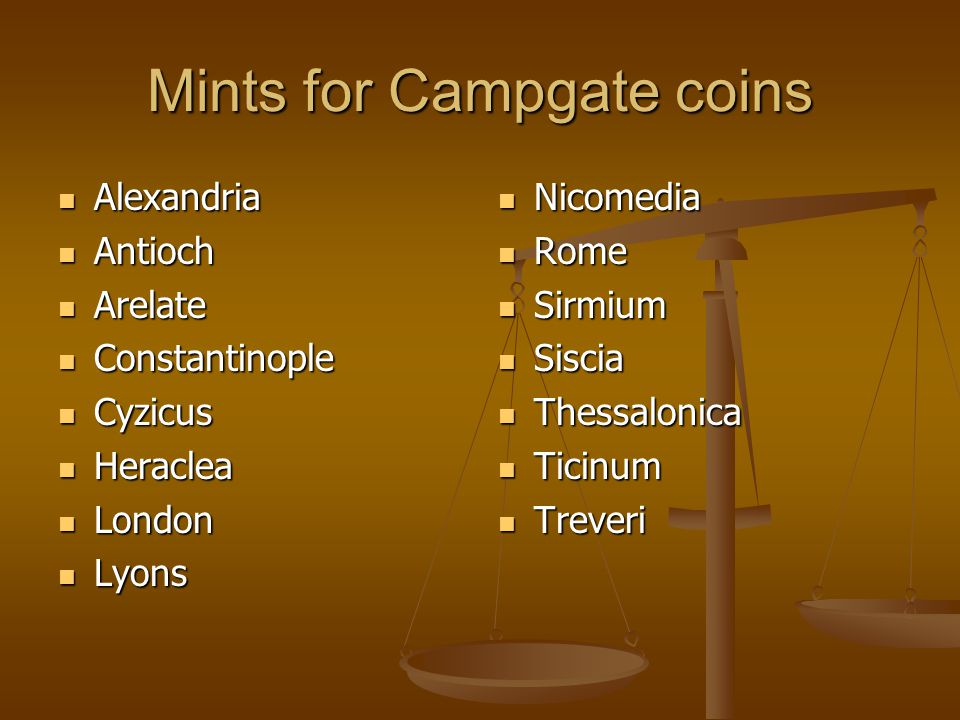 Mints for Campgate coins Alexandria Alexandria Antioch Antioch Arelate Arelate Constantinople Constantinople Cyzicus Cyzicus Heraclea Heraclea London London Lyons Lyons Nicomedia Rome Sirmium Siscia Thessalonica Ticinum Treveri