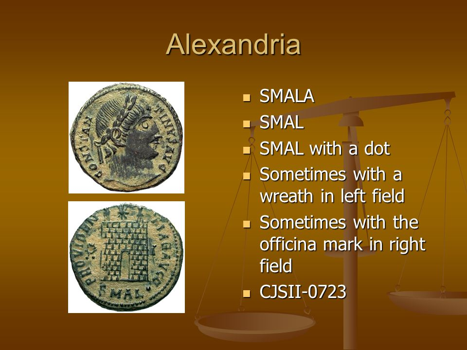 Alexandria SMALA SMAL SMAL with a dot Sometimes with a wreath in left field Sometimes with the officina mark in right field CJSII-0723