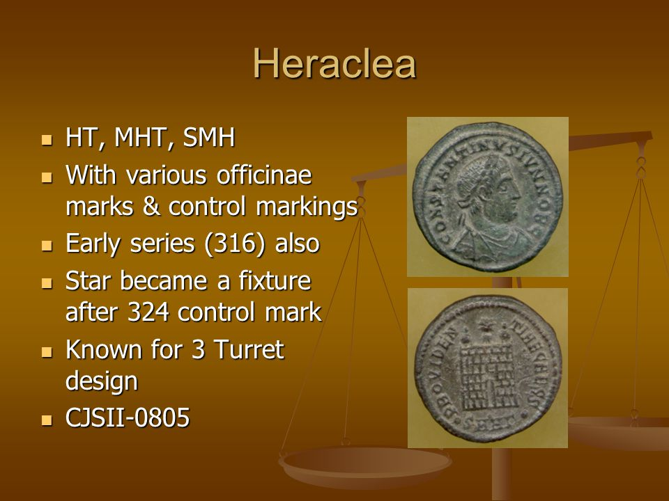 Heraclea HT, MHT, SMH HT, MHT, SMH With various officinae marks & control markings With various officinae marks & control markings Early series (316) also Early series (316) also Star became a fixture after 324 control mark Star became a fixture after 324 control mark Known for 3 Turret design Known for 3 Turret design CJSII-0805 CJSII-0805