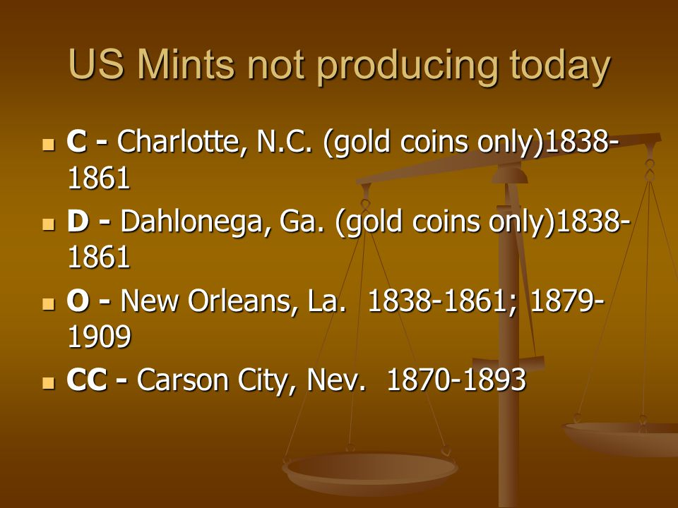 US Mints not producing today C - Charlotte, N.C. (gold coins only)1838- 1861 C - Charlotte, N.C.