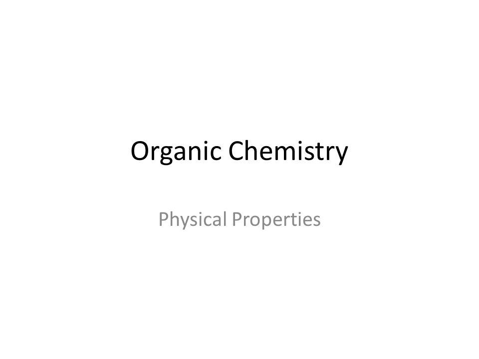 Organic Chemistry Physical Properties