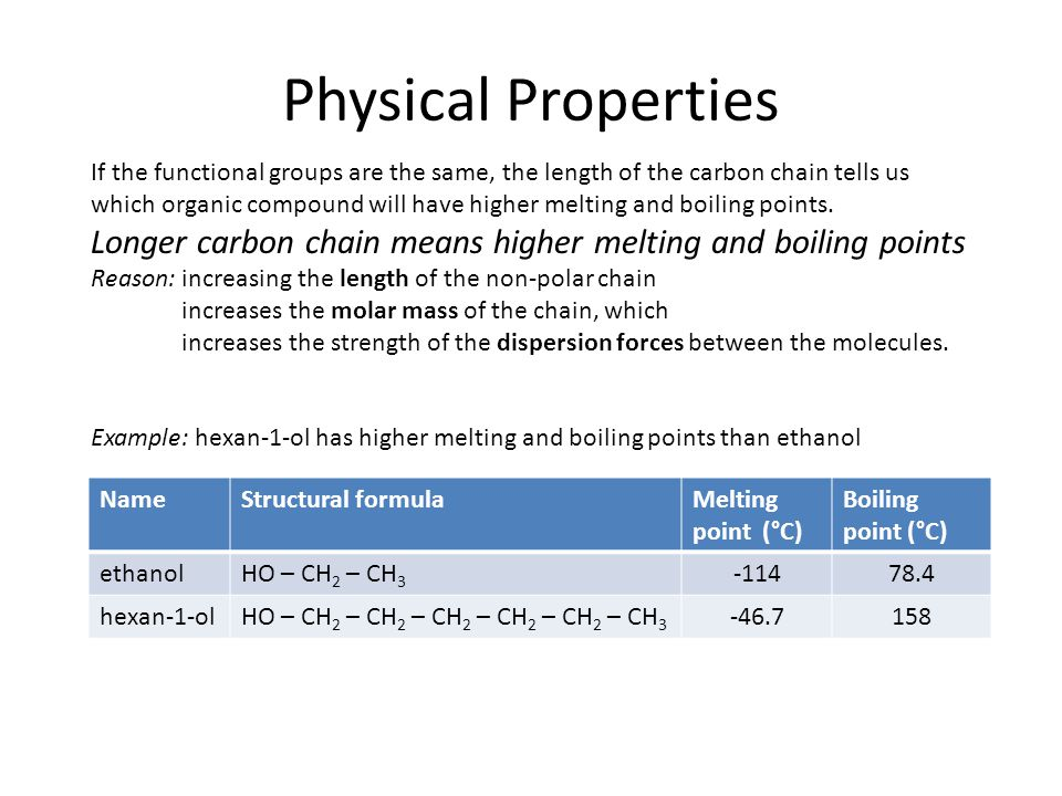 If the functional groups are the same, the length of the carbon chain tells us which organic compound will have higher melting and boiling points.