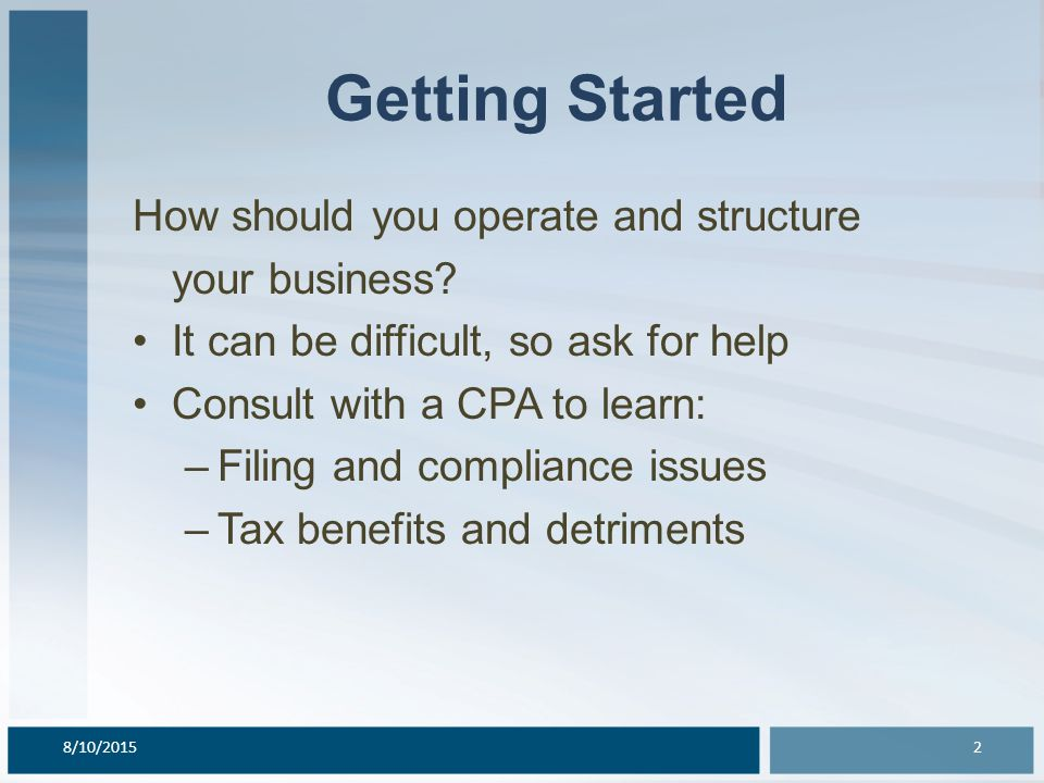 Getting Started How should you operate and structure your business.