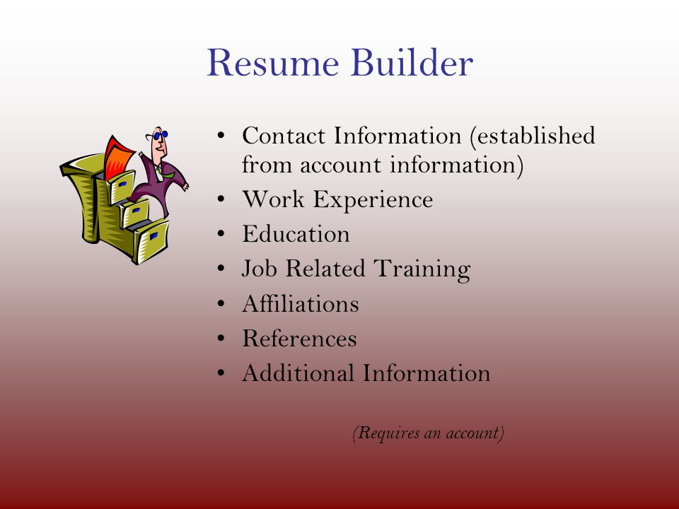 5 resume builder contact information established from account information work experience education job related training affiliations references