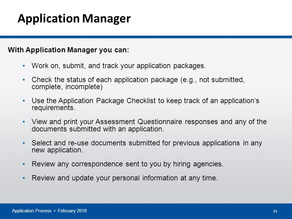 11 Application Manager Application Process February 2010 With Application Manager you can: Work on, submit, and track your application packages.