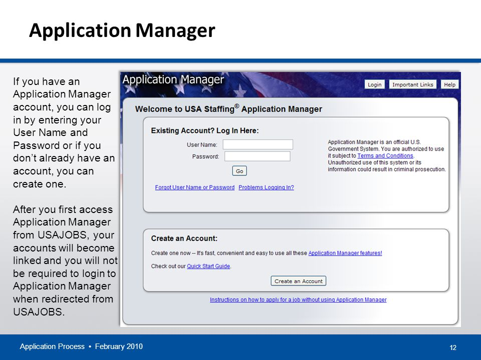 12 Application Manager Application Process February 2010 If you have an Application Manager account, you can log in by entering your User Name and Password or if you don't already have an account, you can create one.