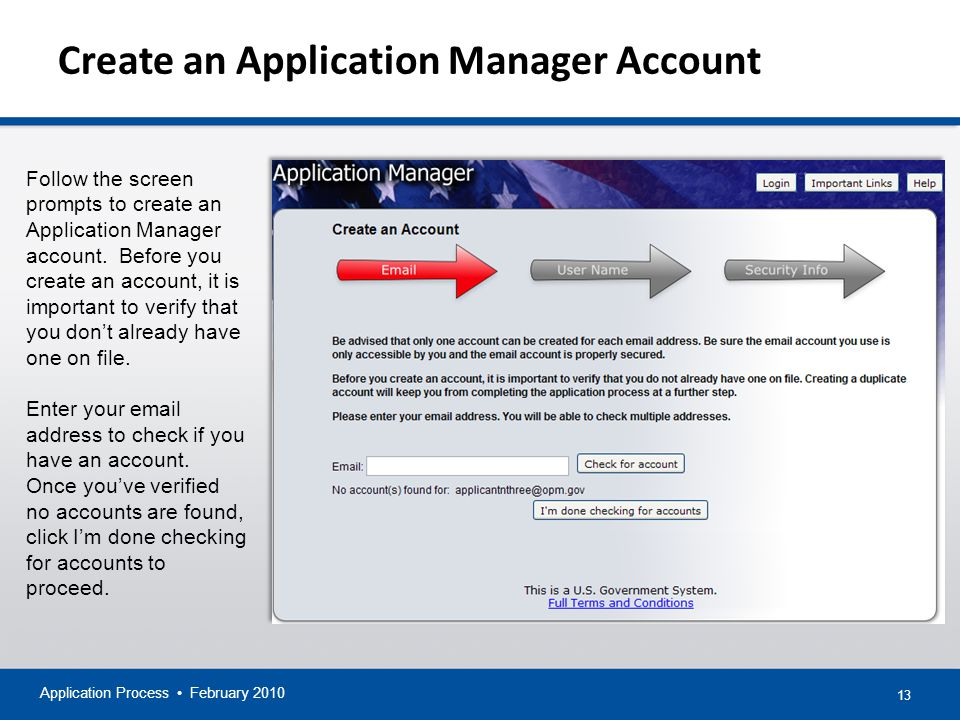 13 Create an Application Manager Account Application Process February 2010 Follow the screen prompts to create an Application Manager account.