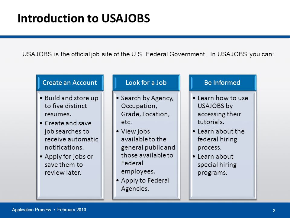 Application Process February Introduction to USAJOBS Create an Account Build and store up to five distinct resumes.