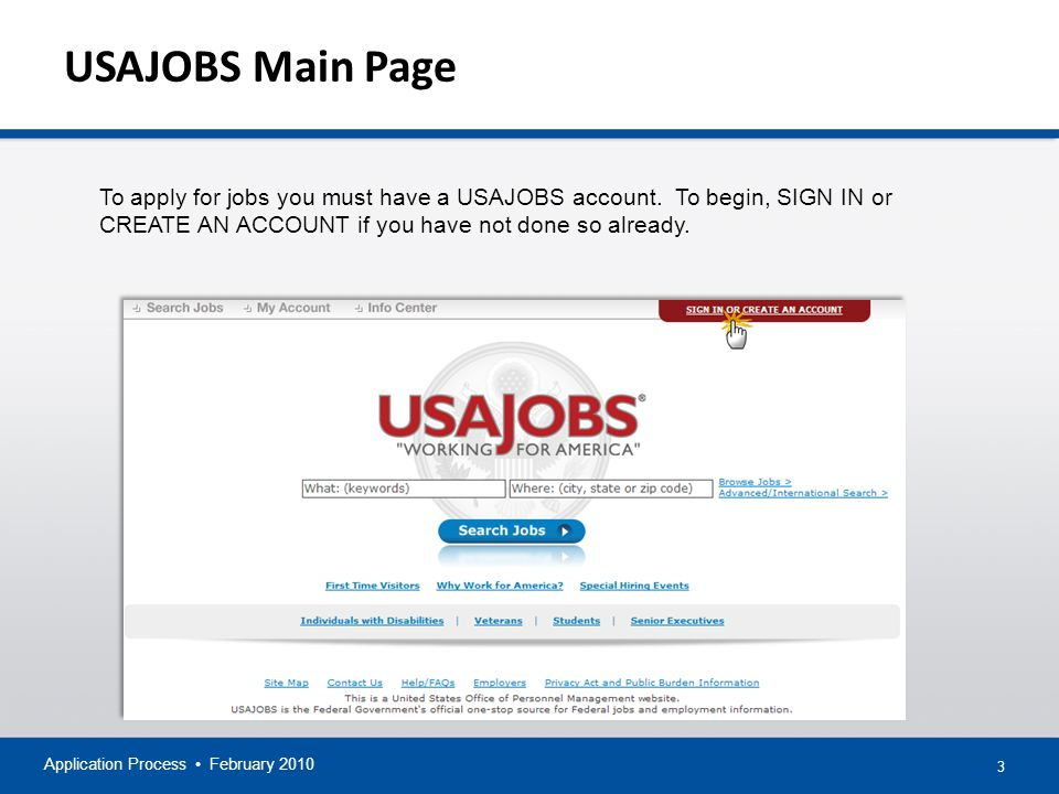 3 USAJOBS Main Page Application Process February 2010 To apply for jobs you must have a USAJOBS account.