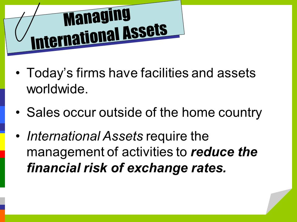 Managing International Assets Today's firms have facilities and assets worldwide.