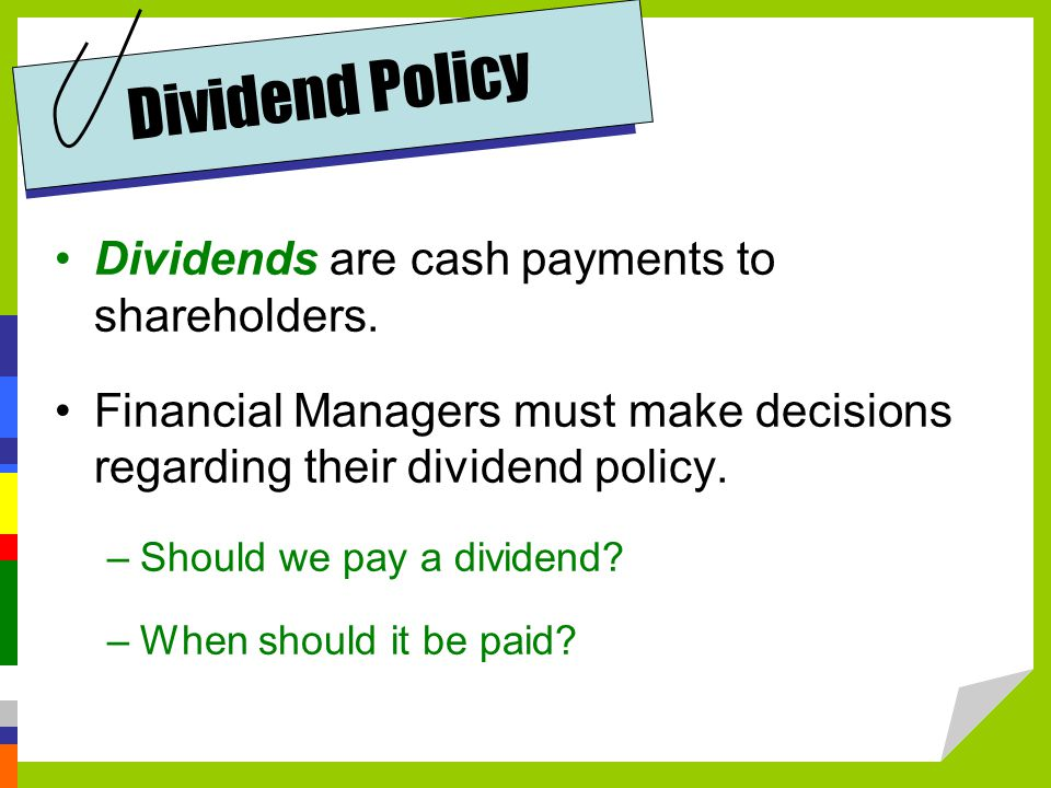 Dividend Policy Dividends are cash payments to shareholders.