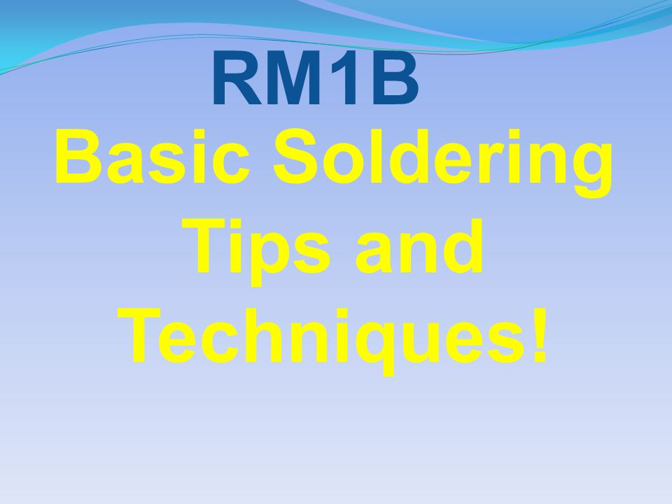 Basic Soldering Tips and Techniques! RM1B