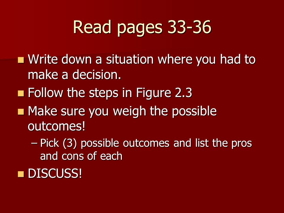 Read pages 33-36 Write down a situation where you had to make a decision.