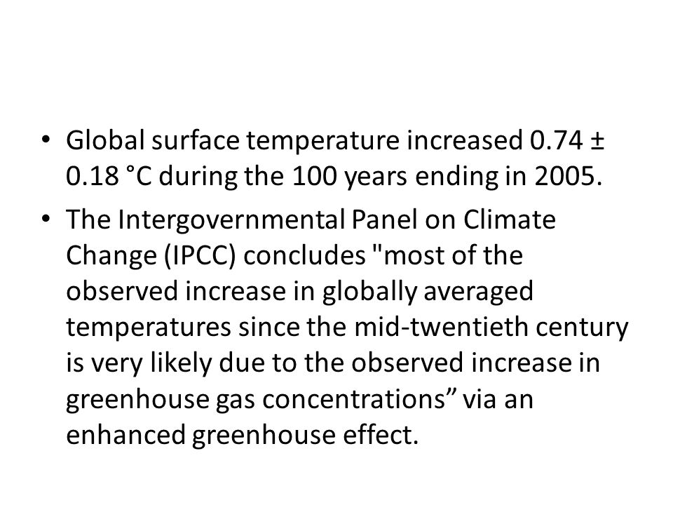 Global surface temperature increased 0.74 ± 0.18 °C during the 100 years ending in 2005.