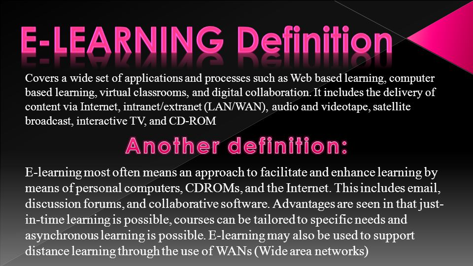 Covers a wide set of applications and processes such as Web based learning, computer based learning, virtual classrooms, and digital collaboration.