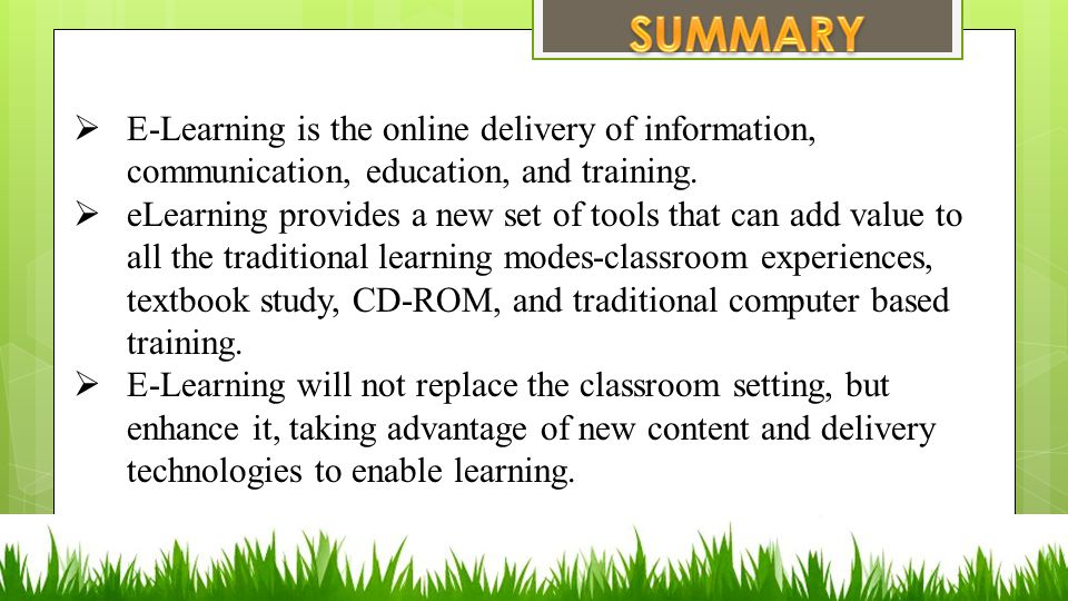  E-Learning is the online delivery of information, communication, education, and training.