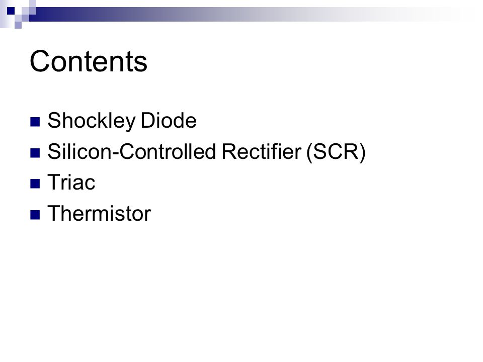Contents Shockley Diode Silicon-Controlled Rectifier (SCR) Triac Thermistor