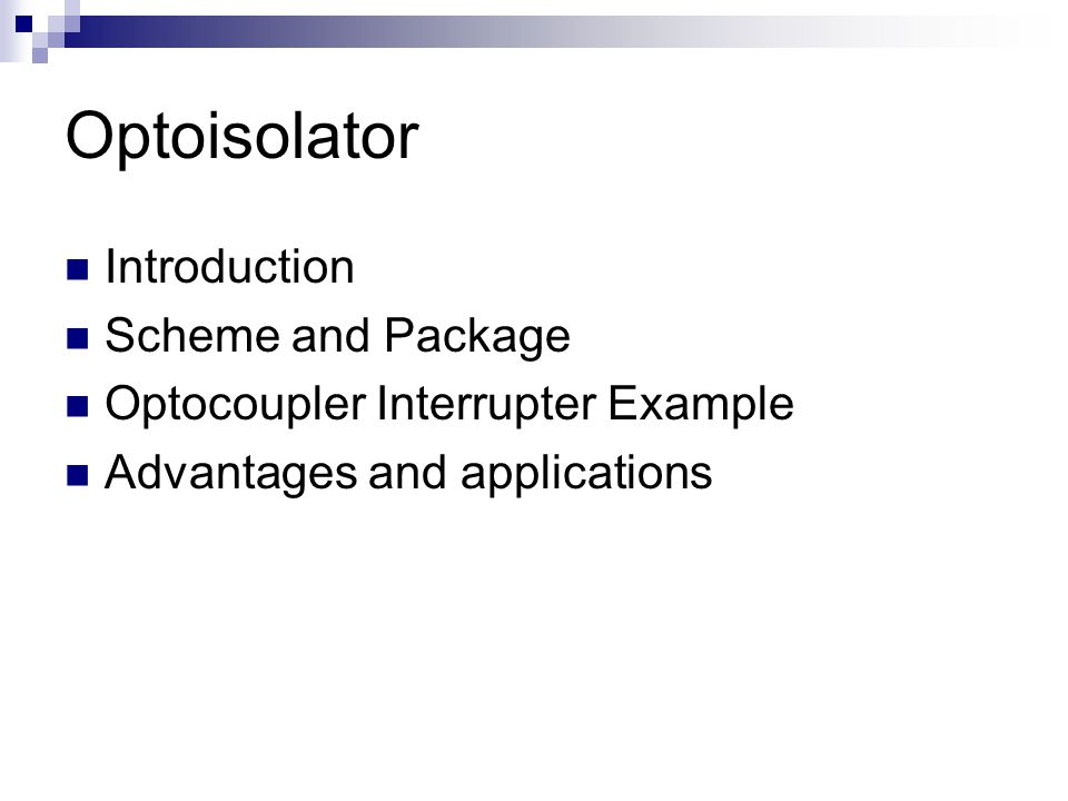 Optoisolator Introduction Scheme and Package Optocoupler Interrupter Example Advantages and applications